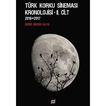 Türk Korku Kronolojisi II. Cilt 2016-2017 Gizem Þimþek Kaya Pales Yayýnlarý