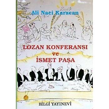 Lozan Konferansý Ve Ýsmet Paþa Ali Naci Karacan Bilgi Yayýnevi