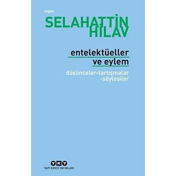 Entelektüeller ve Eylem Selahattin Hilav Yapý Kredi Yayýnlarý