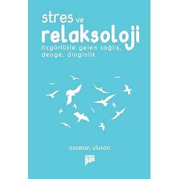 Stres ve Relaksoloji-Özgürlükle Gelen Saðlýk Denge Dinginlik Asuman Ulusan Pan Yayýncýlýk