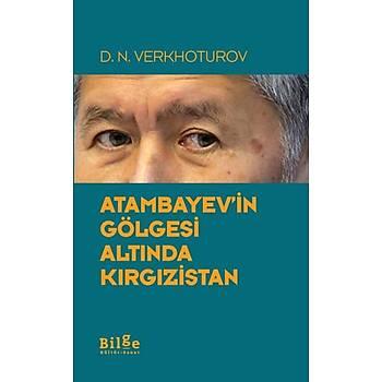 Atambayevin Gölgesi Altýnda Kýrgýzistan D.N. Verkhoturov Bilge Kültür Sanat Yayýnlarý