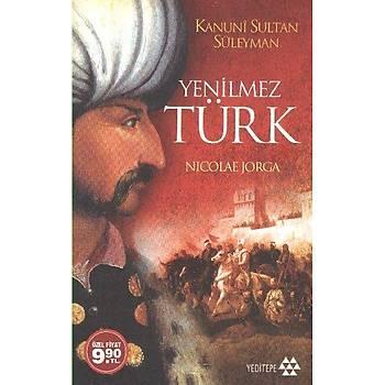 Yenilmez Türk (Kanuni Sultan Süleyman) Nicolae Jorga Yeditepe Yayýnevi