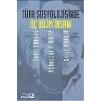 Türk Sosyolojisinde Üç Bilim Ýnsaný: Cahit Tanyol-Mübeccel B. Kýray-Þerif Mardin Çaðlayan Kovanlikaya| Erkan Çav Baðlam Yayýncýlýk
