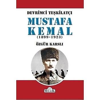 Devrimci Teþkilatçý Mustafa Kemal 1899-1923 Özgür Karslý Ulak Yayýncýlýk