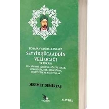 Horasandan Balkanlara Seyyid Þücaaddin Veli Ocaðý ve Erkaný Mehmet Demirtaþ Kalender Yayýnevi