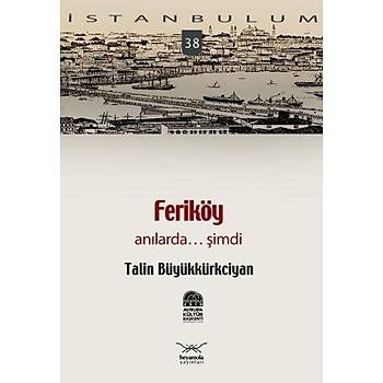 Ýstanbulum-38: Feriköy Anýlarda... Þimdi Talin Büyükkürkciyan Heyamola Yayýnlarý