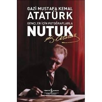Gençler Için Fotoðraflarla Nutuk Mustafa Kemal Atatürk Ýþ Bankasý Kültür Yayýnlarý
