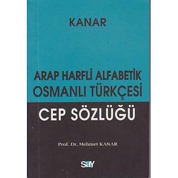 Kanar Osmanlý Türkçesi Sözlüðü (Arap Harfli Alfabetik-Küçük Boy) Mehmet Kanar Say Yayýnlarý