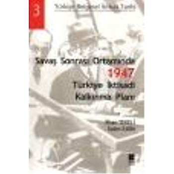 Türkiye Belgesel Ýktisat Tarihi-3: Savaþ Sonrasý Ortamýnda 1947 Türkiye Ýktisadi Kalkýnma Planý Ý.Tekeli-S.Ýlkin Bilge Kültür Sanat Yayýnlarý