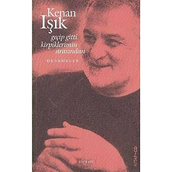 Geçip Gitti Kirpiklerimin Arasýndan Kenan Iþýk Kýrmýzý Yayýnlarý