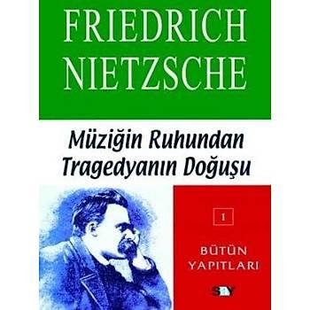 Bütün Yapýtlarý-01: Müziðin Ruhundan Tragedyanýn Doðuþu Friedrich Nietzsche Say Yayýnlarý
