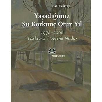 Yaþadýðýmýz Þu Korkunç Otuz Yýl  1978-2008 Türkiyesi Üzerine Notlar Halil Berktay Kitap Yayýnevi