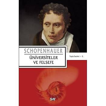 Toplu Eserleri-5: Üniversiteler ve Felsefe Arthur Schopenhauer Say Yayýnlarý