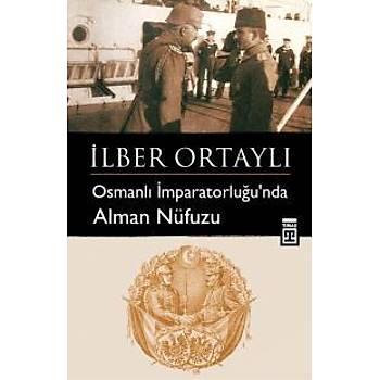 Osmanlý Ýmparatorluðunda Alman Nüfuzu Ýlber Ortaylý Timaþ Tarih