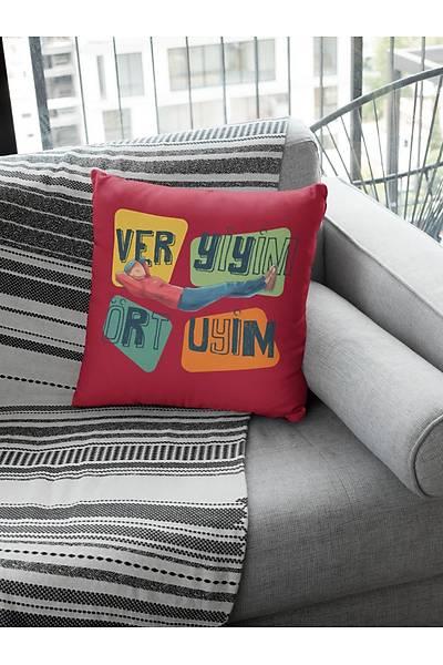 Ver Yiyim Ört Uyuyim ( Kare Yastýk)