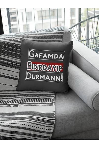 Gafamda Býdýrdayýp Durman! (Kare Yastýk)