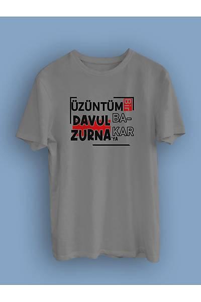 tuz1 Üzüntüm Bir Davul Zurnaya Bakar(Üniseks Tiþört)