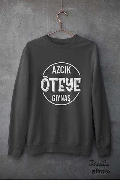 Azcýk Öteye Gýynaþ(Üniseks Kapüþonsuz)