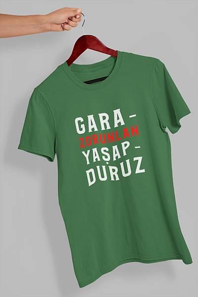 Garazorunlan Yaþapduruz 2  (Üniseks Tiþört) gazoya