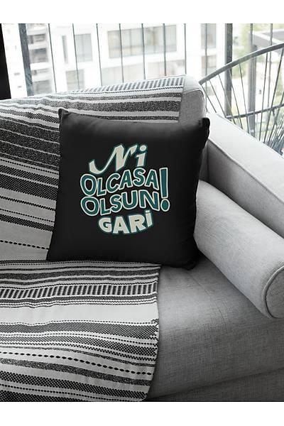Ni Olcasa Olsun Gari! (Kare Yastýk)