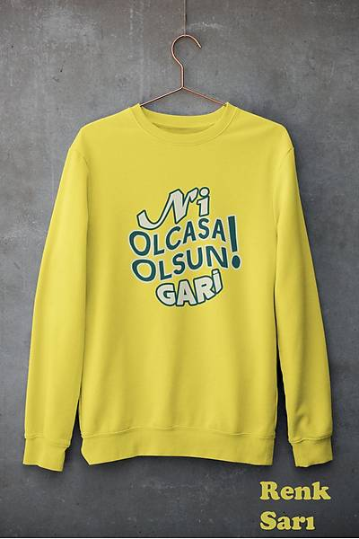 Ni Olcasa Olsun Gari(Üniseks Kapüþonsuz)