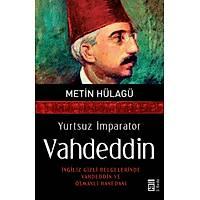 Yurtsuz Ýmparator Vahdeddin Ýngiliz Gizli Belgelerinde Vahdeddin ve Osmanlý Hanedaný