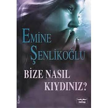 Bize Nasýl Kýydýnýz, Emine Þenlikoðlu