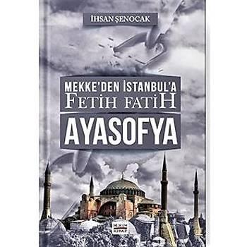 Mekkeden İstanbula Fetih Fatih Ayasofya