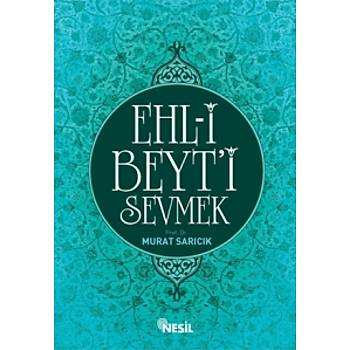 Ehl-i Beyt'i Sevmek/ Murat Sarýcýk