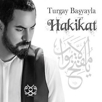 Turgay Baþyayla / Hakikat