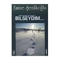 Harcadýktan sonra bilseydim, Emine Þenlikoðlu