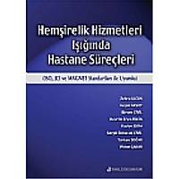 Hemþirelik Hizmetleri Iþýðýnda Hastane Süreçleri (ISO,JCI ve MAGNET Standartlarý ile Uyumlu)