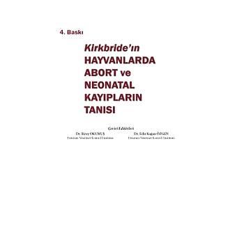 Kirkbride'ýn HAYVANLARDA ABORT ve NEONATAL KAYIPLARIN TANISI (4. Baský)